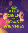 KEEP CALM AND ROAST WIENNIES - Personalised Poster A4 size