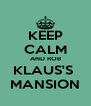 KEEP CALM AND ROB KLAUS'S  MANSION - Personalised Poster A4 size