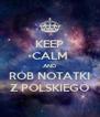 KEEP CALM AND RÓB NOTATKI Z POLSKIEGO - Personalised Poster A4 size