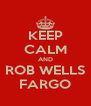 KEEP CALM AND ROB WELLS FARGO - Personalised Poster A4 size