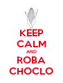 KEEP CALM AND ROBA CHOCLO - Personalised Poster A4 size