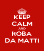 KEEP CALM AND ROBA DA MATTI - Personalised Poster A4 size