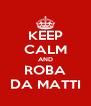 KEEP CALM AND ROBA DA MATTI - Personalised Poster A4 size