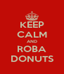 KEEP CALM AND ROBA DONUTS - Personalised Poster A4 size