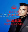 KEEP CALM AND ROBBIE WILLIAMS  - Personalised Poster A4 size