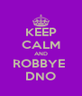 KEEP CALM AND ROBBYE  DNO - Personalised Poster A4 size