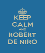 KEEP CALM AND ROBERT DE NIRO - Personalised Poster A4 size