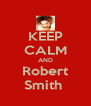 KEEP CALM AND Robert Smith  - Personalised Poster A4 size
