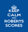 KEEP CALM AND ROBERTS SCORES - Personalised Poster A4 size