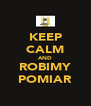 KEEP CALM AND ROBIMY POMIAR - Personalised Poster A4 size