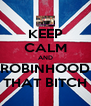KEEP CALM AND ROBINHOOD THAT BITCH - Personalised Poster A4 size