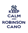 KEEP CALM AND ROBINSON CANO - Personalised Poster A4 size