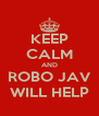 KEEP CALM AND ROBO JAV WILL HELP - Personalised Poster A4 size