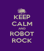 KEEP CALM AND ROBOT ROCK - Personalised Poster A4 size
