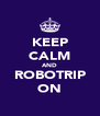 KEEP CALM AND ROBOTRIP ON - Personalised Poster A4 size
