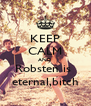 KEEP CALM AND Robsten is  eternal,bitch - Personalised Poster A4 size