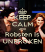 KEEP CALM AND Robsten is UNBROKEN - Personalised Poster A4 size