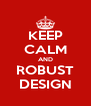 KEEP CALM AND ROBUST DESIGN - Personalised Poster A4 size