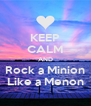 KEEP CALM AND Rock a Minion Like a Menon - Personalised Poster A4 size
