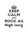 KEEP CALM AND ROCK All Nigh long - Personalised Poster A4 size