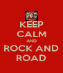 KEEP CALM AND ROCK AND ROAD - Personalised Poster A4 size