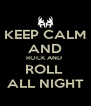 KEEP CALM AND ROCK AND  ROLL  ALL NIGHT - Personalised Poster A4 size