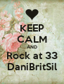KEEP CALM AND Rock at 33 DaniBritSil - Personalised Poster A4 size