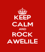 KEEP CALM AND ROCK AWELILE - Personalised Poster A4 size