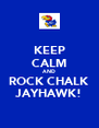 KEEP CALM AND ROCK CHALK JAYHAWK! - Personalised Poster A4 size