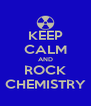KEEP CALM AND ROCK CHEMISTRY - Personalised Poster A4 size