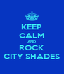 KEEP CALM AND ROCK CITY SHADES - Personalised Poster A4 size