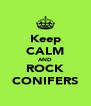 Keep CALM AND ROCK CONIFERS - Personalised Poster A4 size