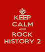 KEEP CALM AND ROCK HISTORY 2 - Personalised Poster A4 size