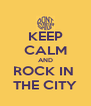 KEEP CALM AND ROCK IN  THE CITY - Personalised Poster A4 size