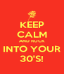 KEEP CALM AND ROCK INTO YOUR 30'S! - Personalised Poster A4 size