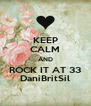 KEEP CALM AND ROCK IT AT 33 DaniBritSil - Personalised Poster A4 size