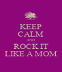 KEEP CALM AND ROCK IT LIKE A MOM - Personalised Poster A4 size