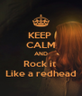 KEEP  CALM AND Rock it  Like a redhead - Personalised Poster A4 size