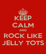 KEEP CALM AND ROCK LIKE JELLY TOTS - Personalised Poster A4 size