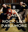 KEEP CALM AND ROCK LIKE PARAMORE - Personalised Poster A4 size