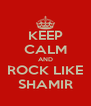 KEEP CALM AND ROCK LIKE SHAMIR - Personalised Poster A4 size