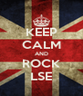 KEEP CALM AND ROCK LSE - Personalised Poster A4 size