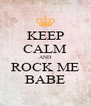KEEP CALM AND ROCK ME BABE - Personalised Poster A4 size