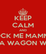 KEEP CALM AND ROCK ME MAMMA LIKE A WAGON WHEEL - Personalised Poster A4 size