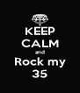 KEEP CALM and Rock my 35 - Personalised Poster A4 size