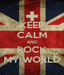 KEEP CALM AND ROCK MY WORLD - Personalised Poster A4 size