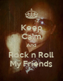 Keep Calm And Rock n Roll My Friends - Personalised Poster A4 size