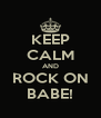 KEEP CALM AND ROCK ON BABE! - Personalised Poster A4 size