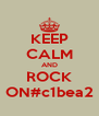 KEEP CALM AND ROCK ON#c1bea2 - Personalised Poster A4 size