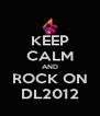 KEEP CALM AND ROCK ON DL2012 - Personalised Poster A4 size